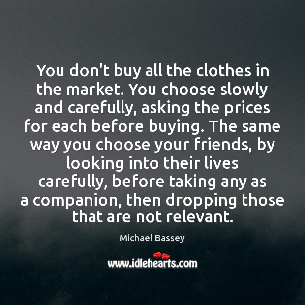 Image, You don't buy all the clothes in the market. You choose slowly