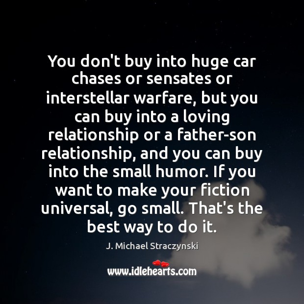 You don't buy into huge car chases or sensates or interstellar warfare, J. Michael Straczynski Picture Quote