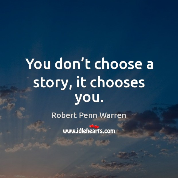 You don't choose a story, it chooses you. Robert Penn Warren Picture Quote