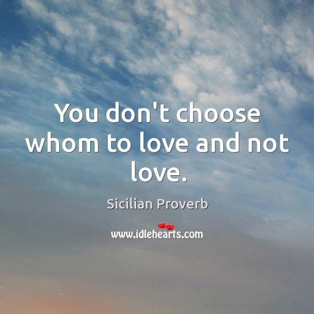 Image, You don't choose whom to love and not love.