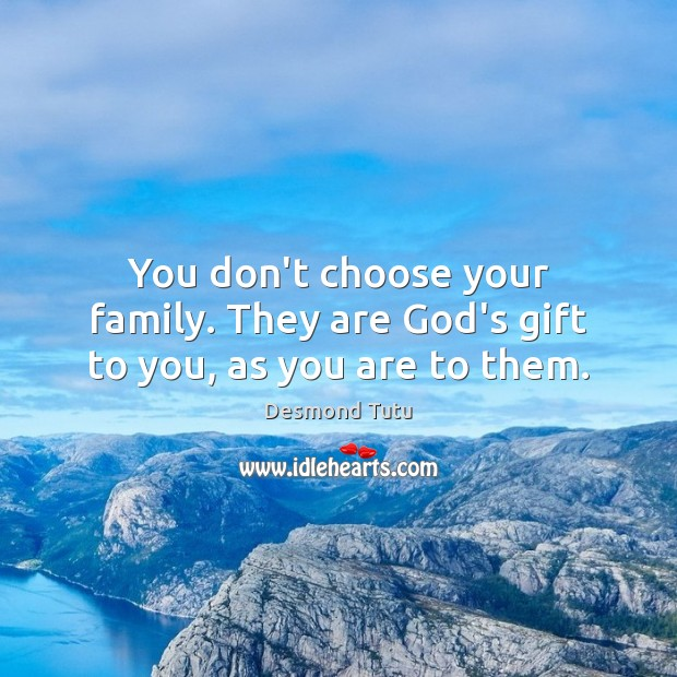 Image, You don't choose your family. They are God's gift to you, as you are to them.