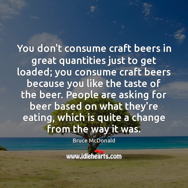 Image, You don't consume craft beers in great quantities just to get loaded;
