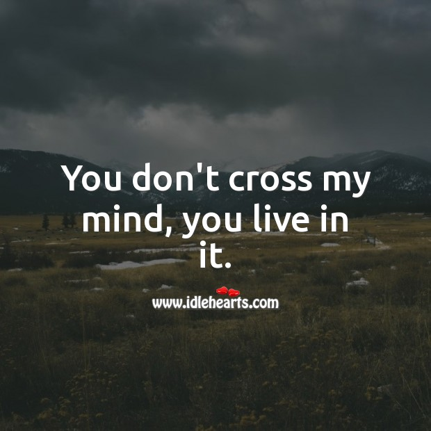 You don't cross my mind, you live in it. Thinking of You Quotes Image