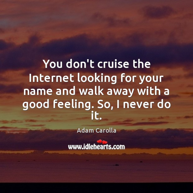 You don't cruise the Internet looking for your name and walk away Image