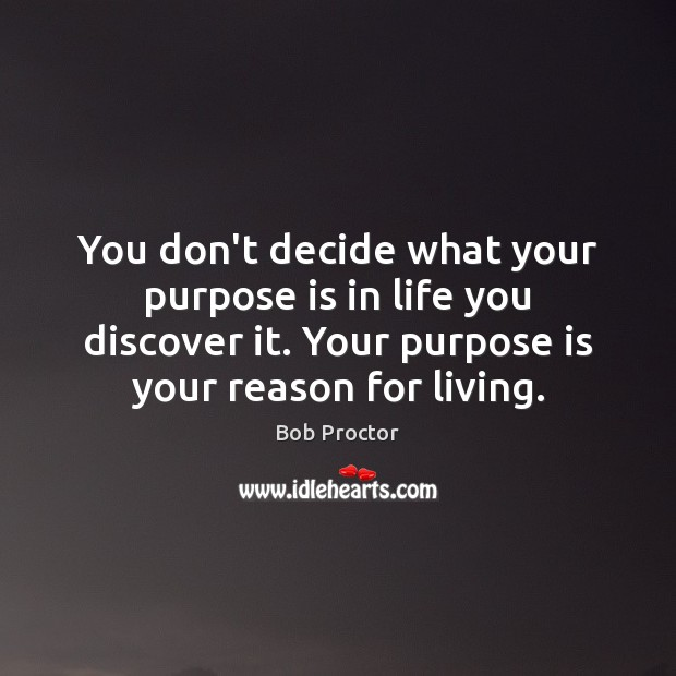Image, You don't decide what your purpose is in life you discover it.