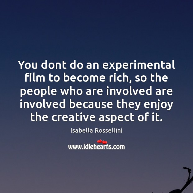 You dont do an experimental film to become rich, so the people Image