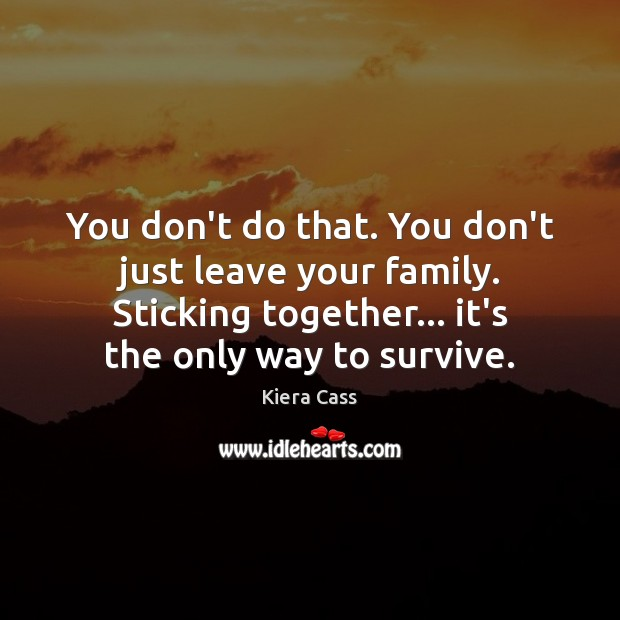 You don't do that. You don't just leave your family. Sticking together… Image