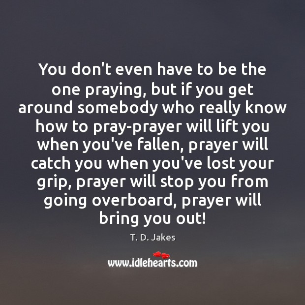 You don't even have to be the one praying, but if you Image