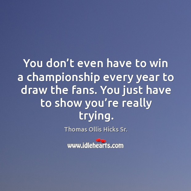 You don't even have to win a championship every year to draw the fans. Image