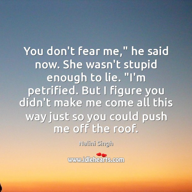 """Image, You don't fear me,"""" he said now. She wasn't stupid enough to"""