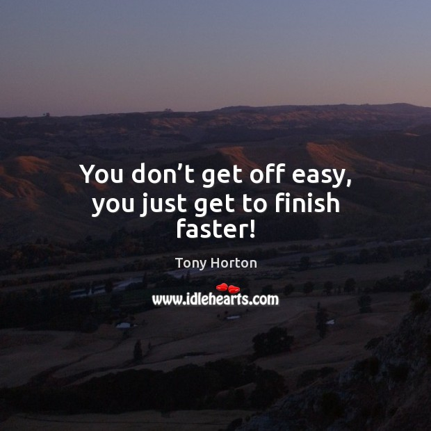 You don't get off easy, you just get to finish faster! Image