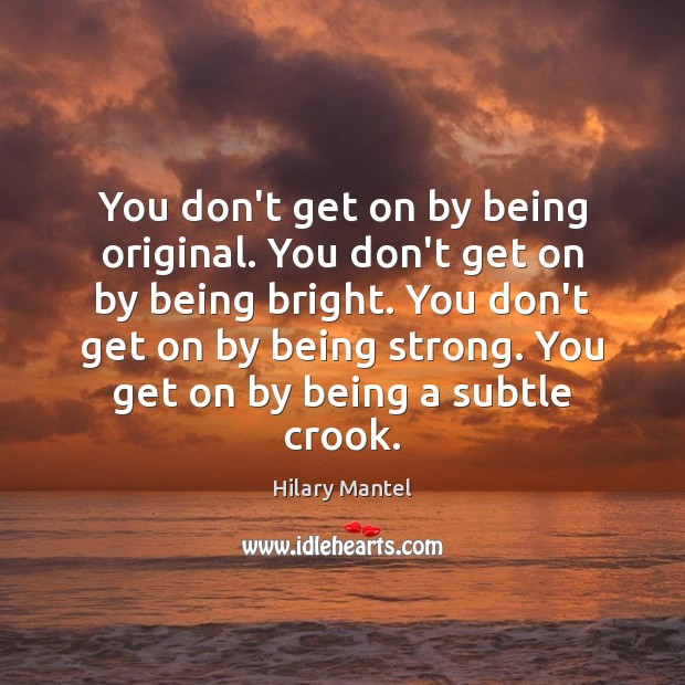 You don't get on by being original. You don't get on by Being Strong Quotes Image