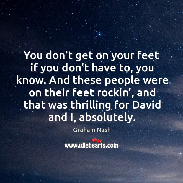 You don't get on your feet if you don't have to, you know. Image