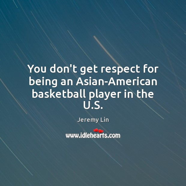 Image, You don't get respect for being an Asian-American basketball player in the U.S.