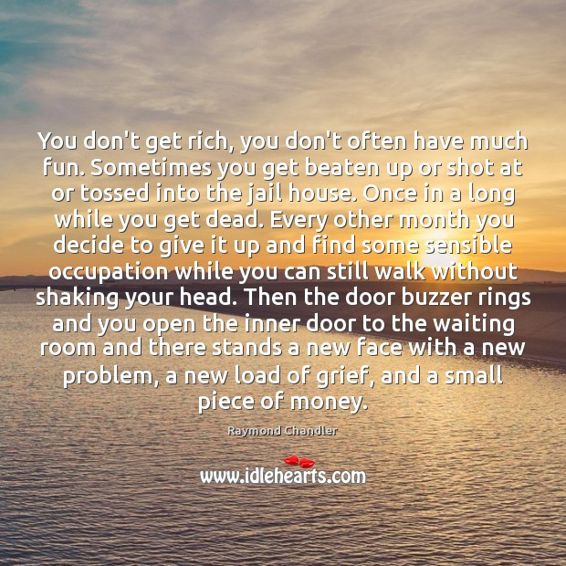 You don't get rich, you don't often have much fun. Sometimes you Raymond Chandler Picture Quote