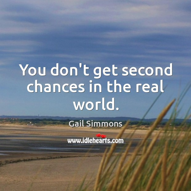 You don't get second chances in the real world. Image