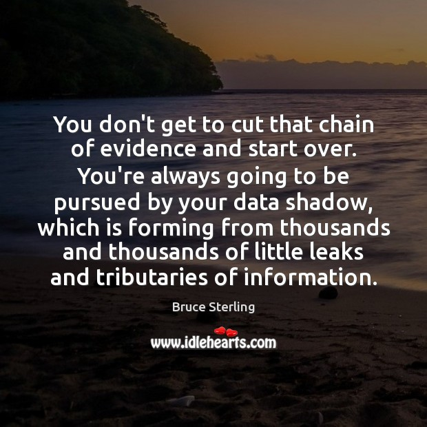 You don't get to cut that chain of evidence and start over. Image