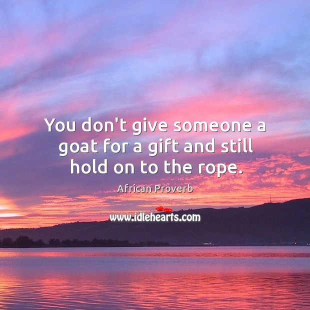 Image, You don't give someone a goat for a gift and still hold on to the rope.