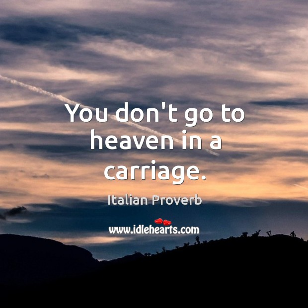 Image, You don't go to heaven in a carriage.