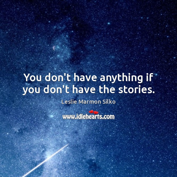 Image, You don't have anything if you don't have the stories.