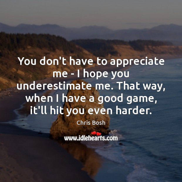 Image, You don't have to appreciate me – I hope you underestimate me.
