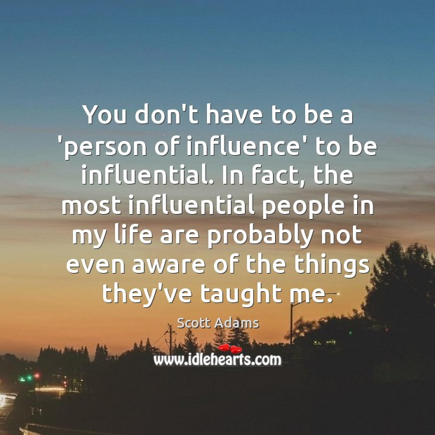 You don't have to be a 'person of influence' to be influential. Image