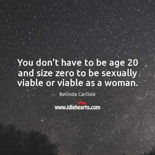 Image, You don't have to be age 20 and size zero to be sexually viable or viable as a woman.