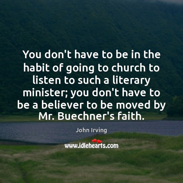 You don't have to be in the habit of going to church John Irving Picture Quote