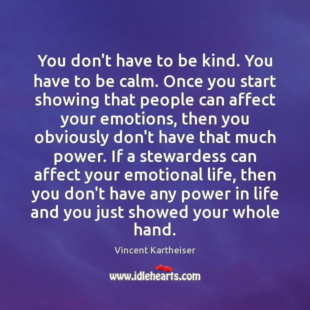 You don't have to be kind. You have to be calm. Once Vincent Kartheiser Picture Quote