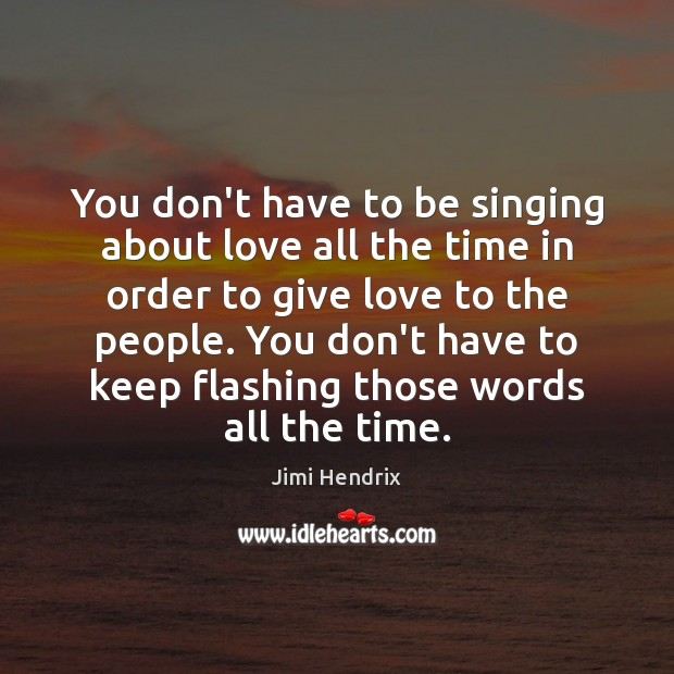 You don't have to be singing about love all the time in Jimi Hendrix Picture Quote