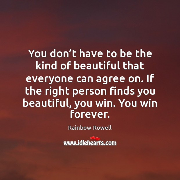You don't have to be the kind of beautiful that everyone Rainbow Rowell Picture Quote