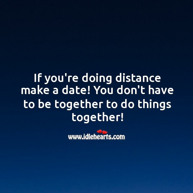 Image, You don't have to be together to do things together!