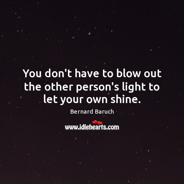 Image, You don't have to blow out the other person's light to let your own shine.