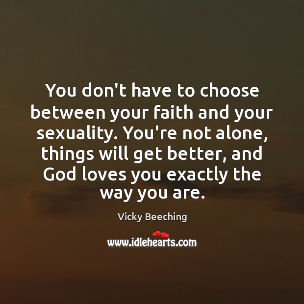 You don't have to choose between your faith and your sexuality. You're Vicky Beeching Picture Quote