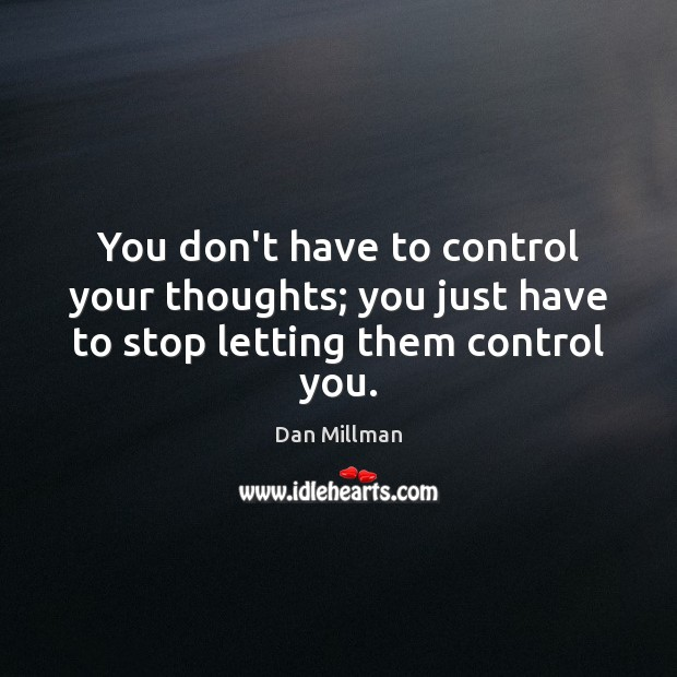 Image, You don't have to control your thoughts; you just have to stop letting them control you.