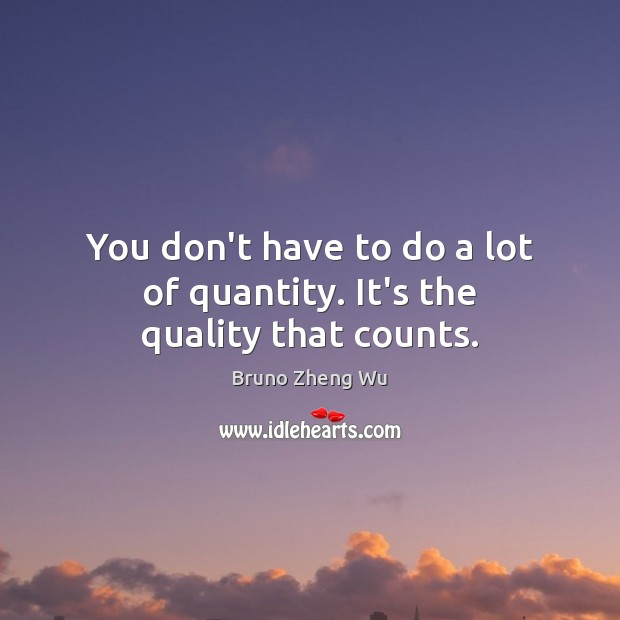 Image, You don't have to do a lot of quantity. It's the quality that counts.
