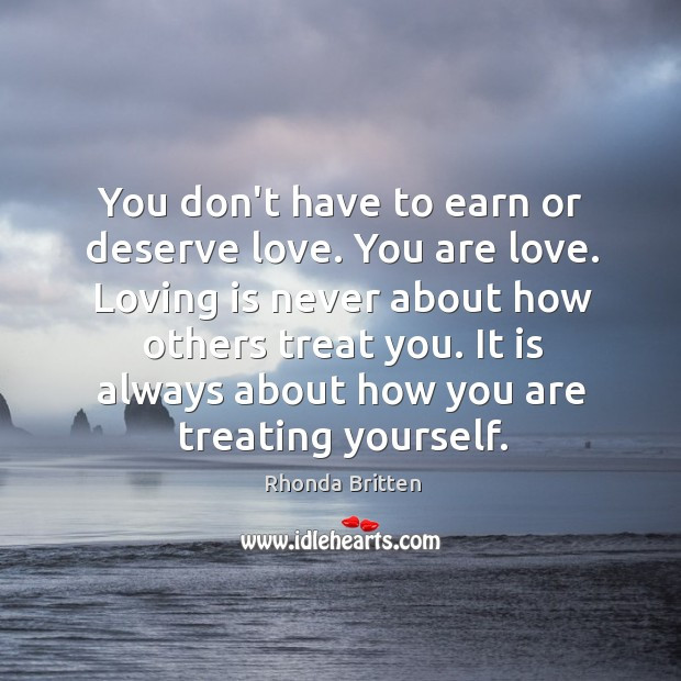 Image, You don't have to earn or deserve love. You are love. Loving