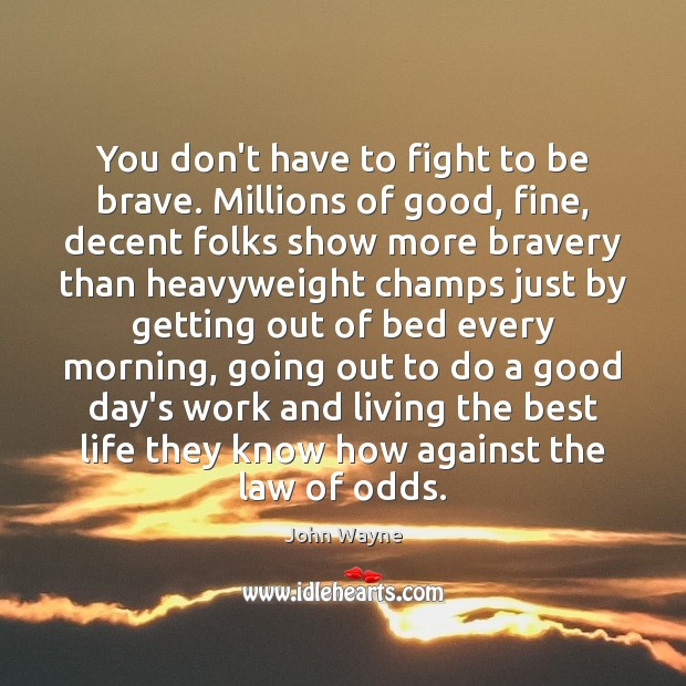 You don't have to fight to be brave. Millions of good, fine, Image