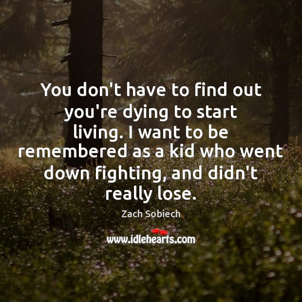 You don't have to find out you're dying to start living. I Image