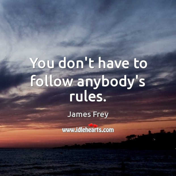 You don't have to follow anybody's rules. Image