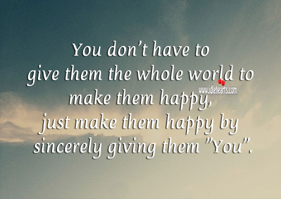 "Image, Make them happy by sincerely giving them ""you"""