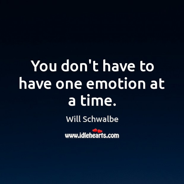 You don't have to have one emotion at a time. Emotion Quotes Image