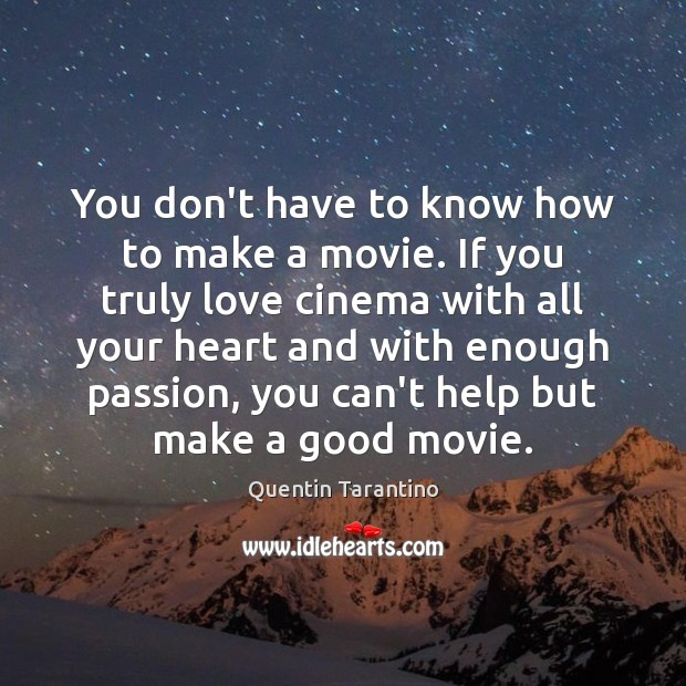 You don't have to know how to make a movie. If you Image