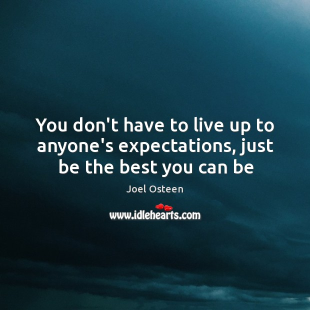 Image, You don't have to live up to anyone's expectations, just be the best you can be