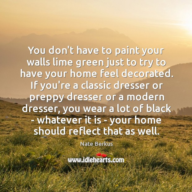 You don't have to paint your walls lime green just to try Nate Berkus Picture Quote