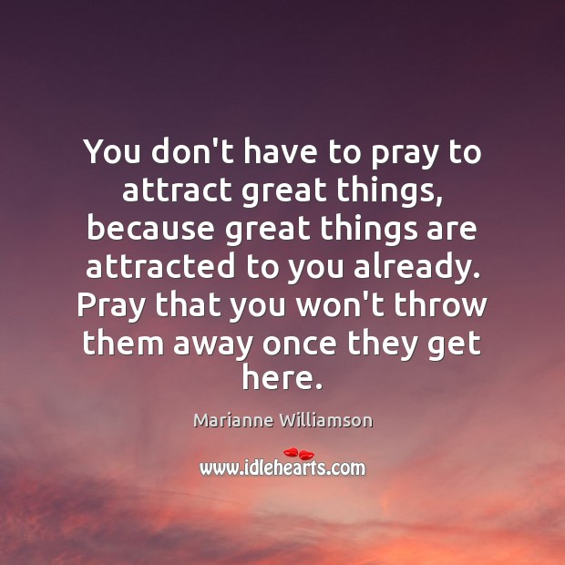 Image, You don't have to pray to attract great things, because great things