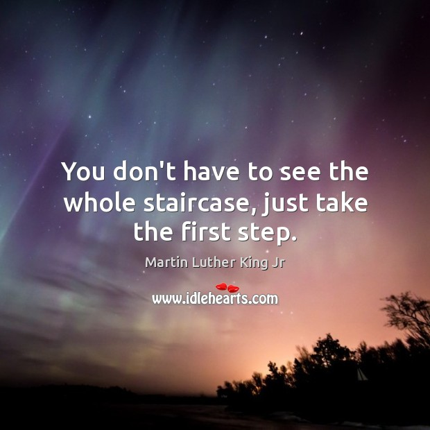Image, You don't have to see the whole staircase, just take the first step.