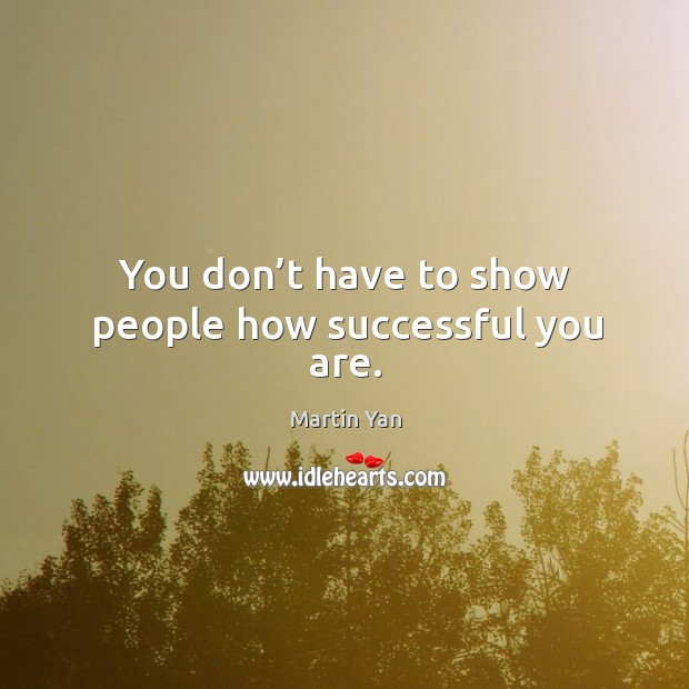 You don't have to show people how successful you are. Image