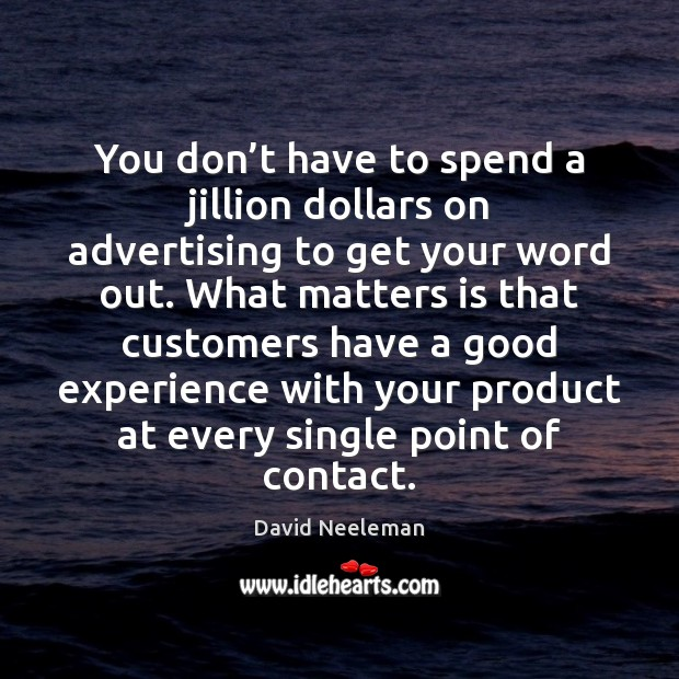 You don't have to spend a jillion dollars on advertising to David Neeleman Picture Quote