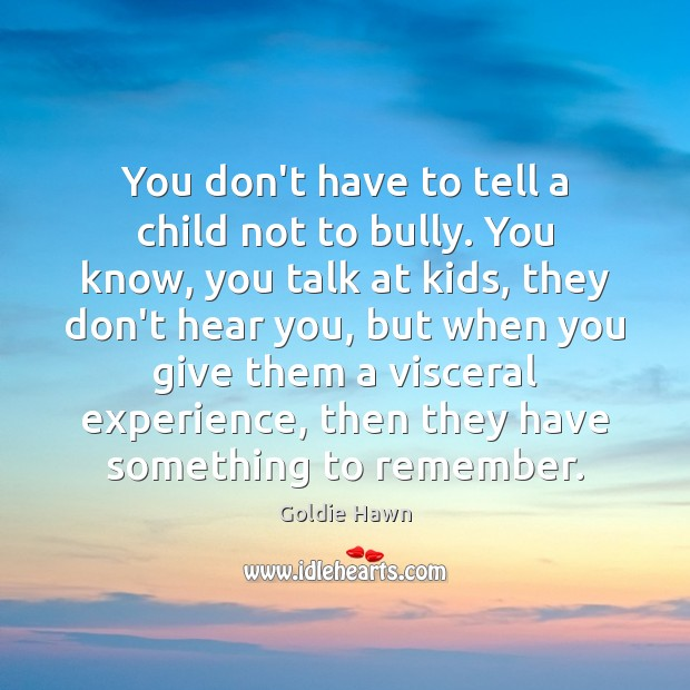 You don't have to tell a child not to bully. You know, Image